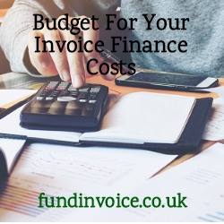 Include your invoice finance costs in your budget and sales prices.