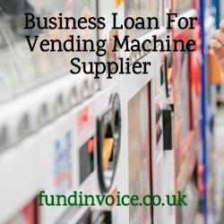 Business loan arranged to help a supplier of vending machines.