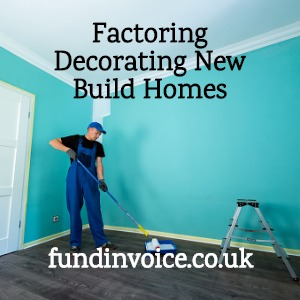 Factoring for decorating services for new build homes in the construction sector.