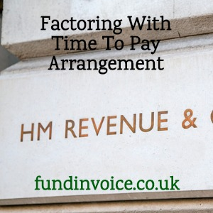 Factoring with an HMRC Time To Pay (TTP) Arrangement.
