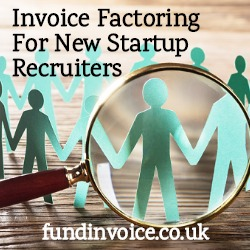 Invoice factoring is available to new startup recruitment companies.
