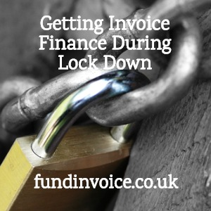 How to get invoice finance during the UK lock down and isolation quarantine.