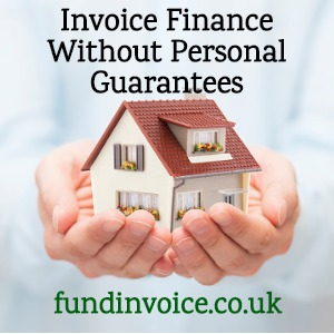 Invoice finance without the need for a personal guarantee.