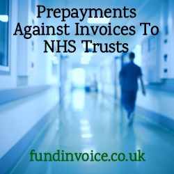 Prepayments against invoice to NHS trusts to improve cash flow.