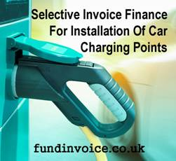 Selective Invoice Finance For The Installation Of Electric Car Charging Points
