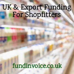Funding arranged for shopfitters against UK and export sales.