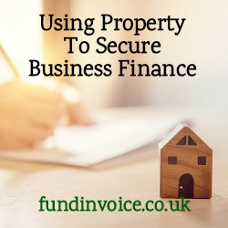 How to use property to secure business finance no otherwise available.