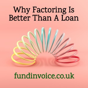 The reasons why factoring is often better than a business loan.
